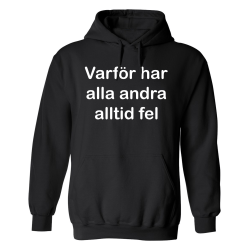 Varför Har Alla Andra Alltid Fel - Hoodie / Tröja - HERR Svart - 5XL