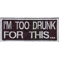 I'm Too Drunk Broderat Tygmärke