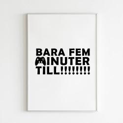 Poster Print Gamer Bara fem minuter till  A4