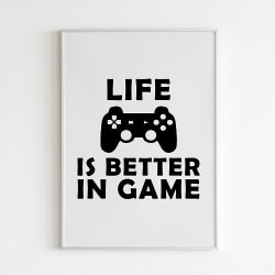 Poster Print Gamer Life is better in game A4