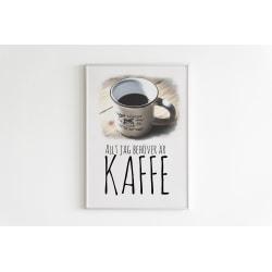 Poster till Tavla Allt jag behöver är kaffe