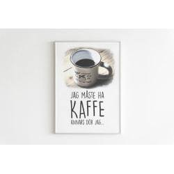 Poster till Tavla Jag måste ha kaffe annars dör jag