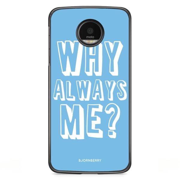 Bjornberry Skal Motorola Moto G5S Plus - Why Always Me?