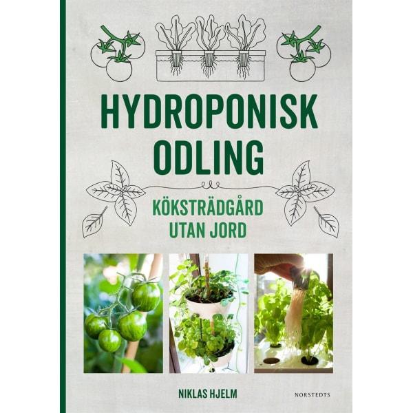 Hydroponisk odling : Köksträdgård utan jord 9789113088655