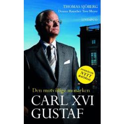 Carl XVI Gustaf : den motvillige monarken 9789174610291